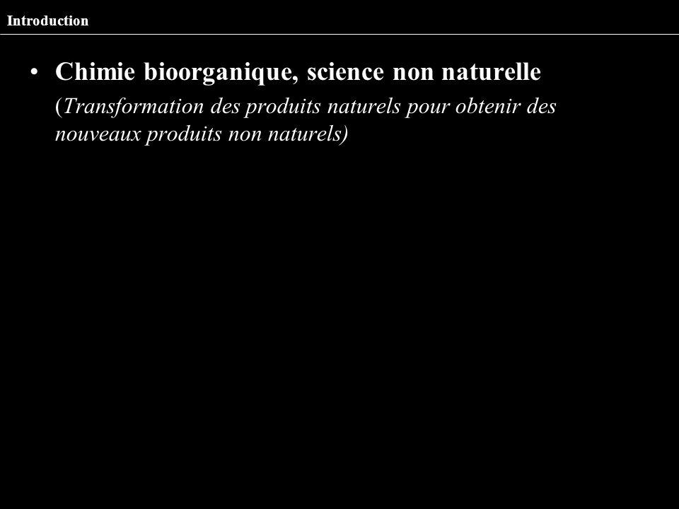 Chimie bioorganique, science non naturelle (Transformation des produits naturels pour obtenir des nouveaux produits non naturels) Introduction