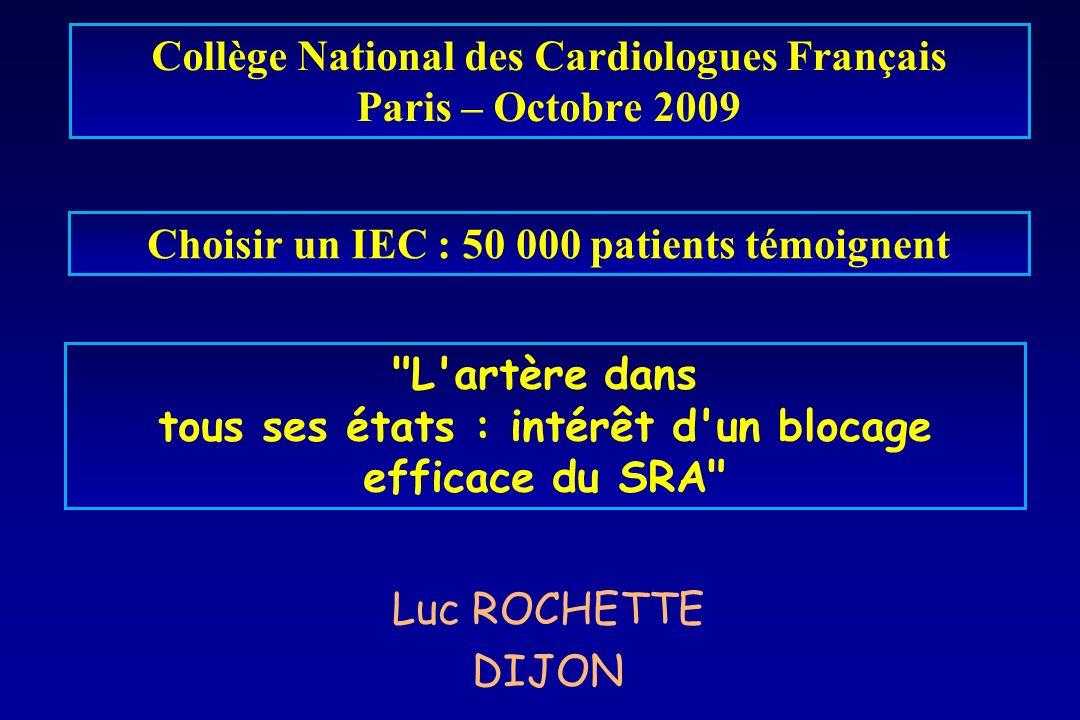 L artère dans tous ses états : intérêt d un blocage efficace du SRA Luc ROCHETTE DIJON Choisir un IEC : 50 000 patients témoignent Collège National des Cardiologues Français Paris – Octobre 2009