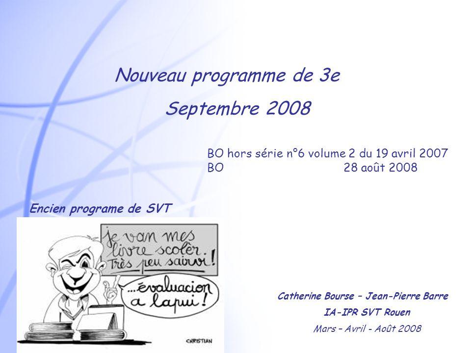 Nouveau programme de 3e Septembre 2008 Catherine Bourse – Jean-Pierre Barre IA-IPR SVT Rouen Mars – Avril - Août 2008 Encien programe de SVT BO hors série n°6 volume 2 du 19 avril 2007 BO 28 août 2008