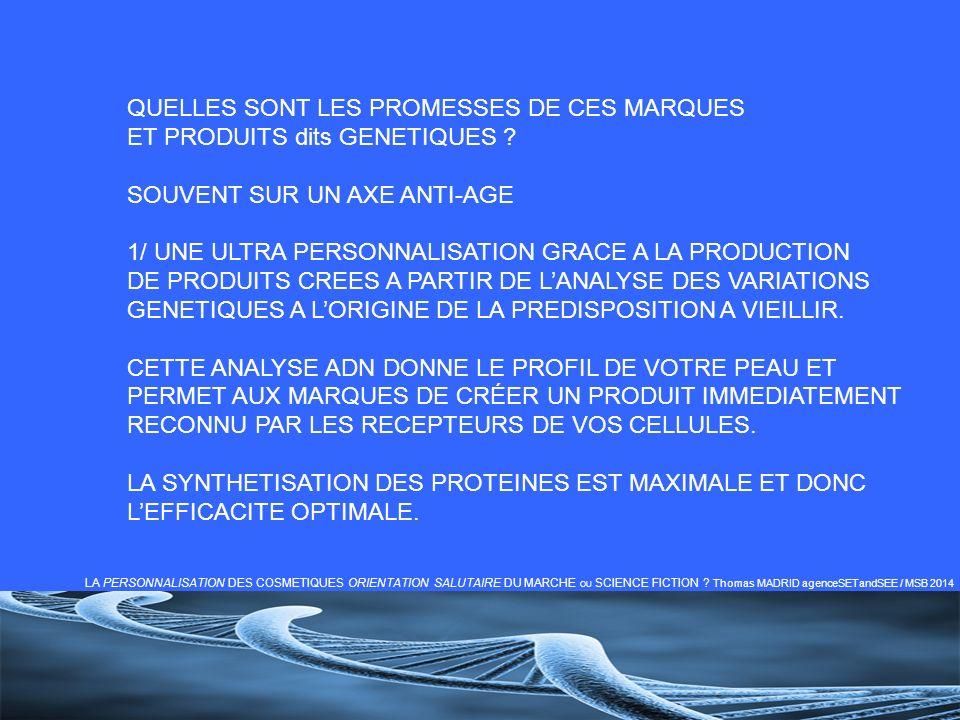 GENETIQUE / BIOMETRIE CETTE METHODE DANALYSE GENETIQUE EST DIFFERENTE DU SUR MESURE PROPOSE PAR LA BIOMETRIE COMME IOMA SPHERE de MARIONNAUD OU LA PERSONNALISATION EST RENDUE POSSIBLE PAR UNE MESURE DES ZONES DE LA PEAU DU VISAGE PAR PHOTO DIAGNOSTIQUE.