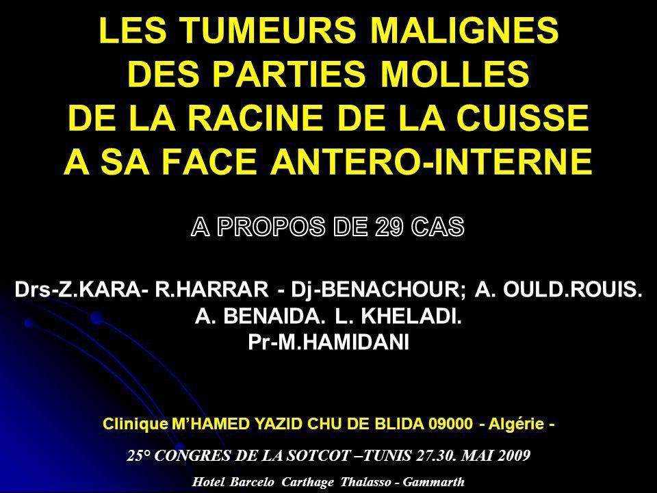 LES TUMEURS MALIGNES DES PARTIES MOLLES DE LA RACINE DE LA CUISSE A SA FACE ANTERO-INTERNE Drs-Z.KARA- R.HARRAR - Dj-BENACHOUR; A.