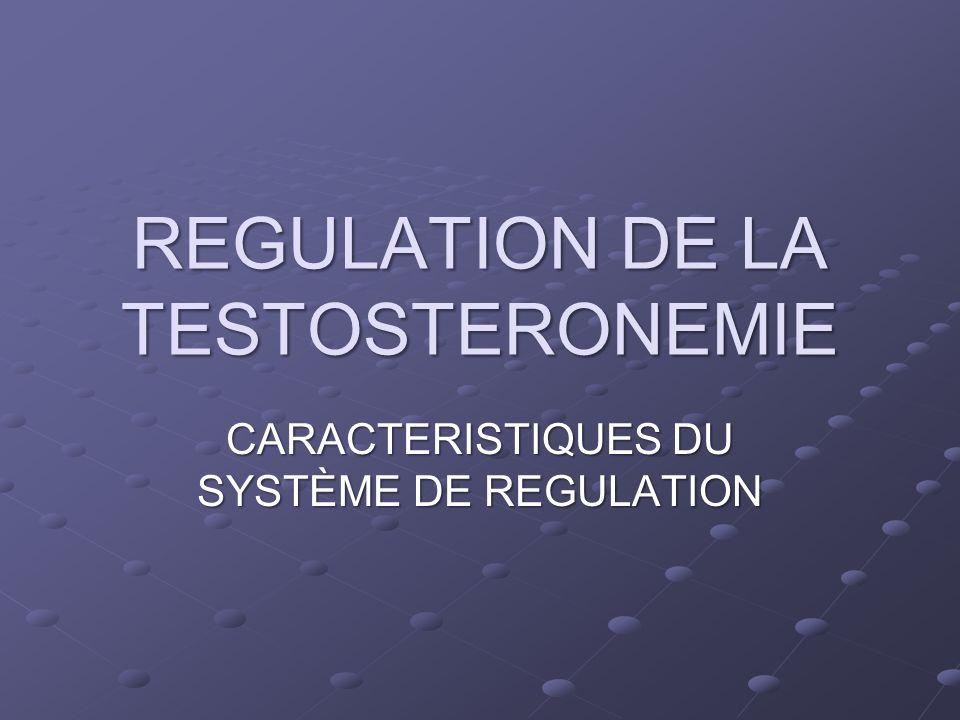 REGULATION DE LA TESTOSTERONEMIE CARACTERISTIQUES DU SYSTÈME DE REGULATION