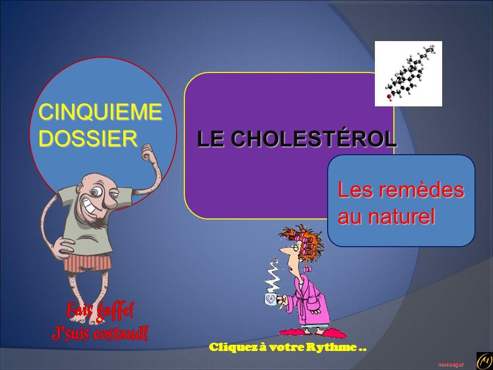 CINQUIEME DOSSIER LE CHOLESTÉROL Les remèdes au naturel messager Cliquez à votre Rythme..