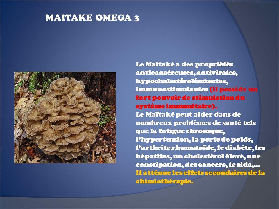 MAITAKE OMEGA 3 Le Maïtaké a des propriétés anticancéreuses, antivirales, hypocholestérolémiantes, immunostimulantes (il possède un fort pouvoir de st
