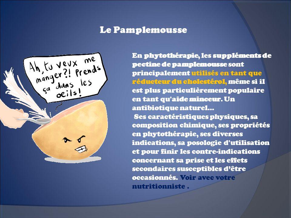 Le Pamplemousse En phytothérapie, les suppléments de pectine de pamplemousse sont principalement utilisés en tant que réducteur du cholestérol, même s