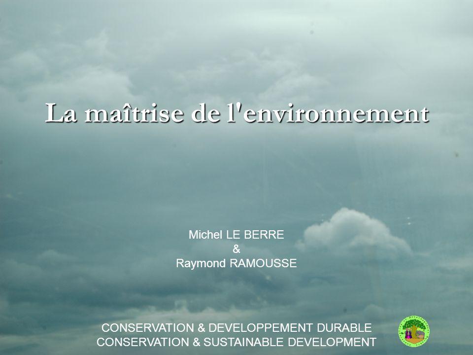 La maîtrise de l'environnement Michel LE BERRE & Raymond RAMOUSSE CONSERVATION & DEVELOPPEMENT DURABLE CONSERVATION & SUSTAINABLE DEVELOPMENT