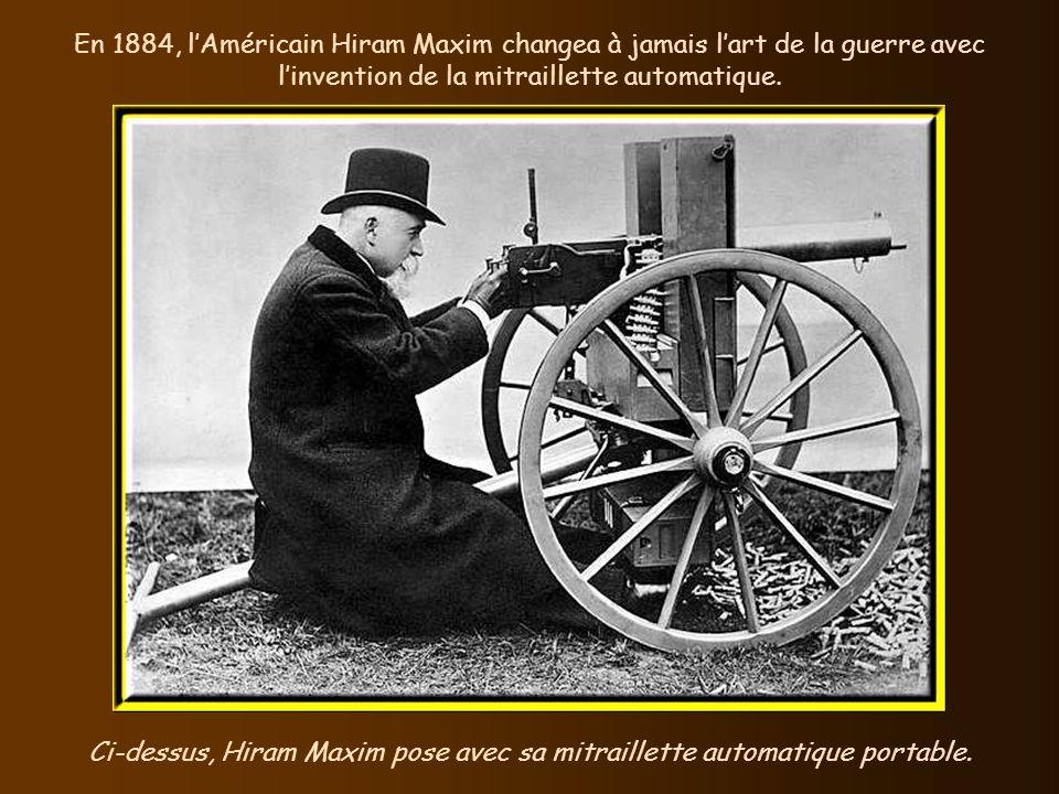 En 1884, lAméricain Hiram Maxim changea à jamais lart de la guerre avec linvention de la mitraillette automatique.