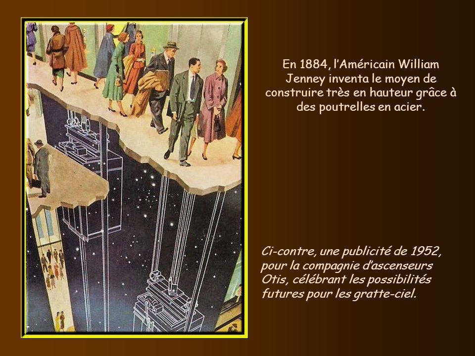 En 1884, lAméricain William Jenney inventa le moyen de construire très en hauteur grâce à des poutrelles en acier.