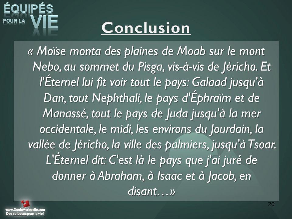 « Moïse monta des plaines de Moab sur le mont Nebo, au sommet du Pisga, vis-à-vis de Jéricho. Et l'Éternel lui fit voir tout le pays: Galaad jusqu'à D