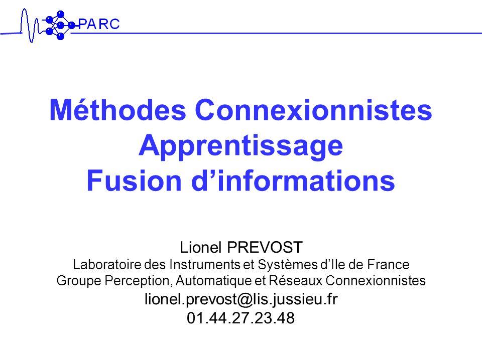 Méthodes Connexionnistes Apprentissage Fusion dinformations Lionel PREVOST Laboratoire des Instruments et Systèmes dIle de France Groupe Perception, A