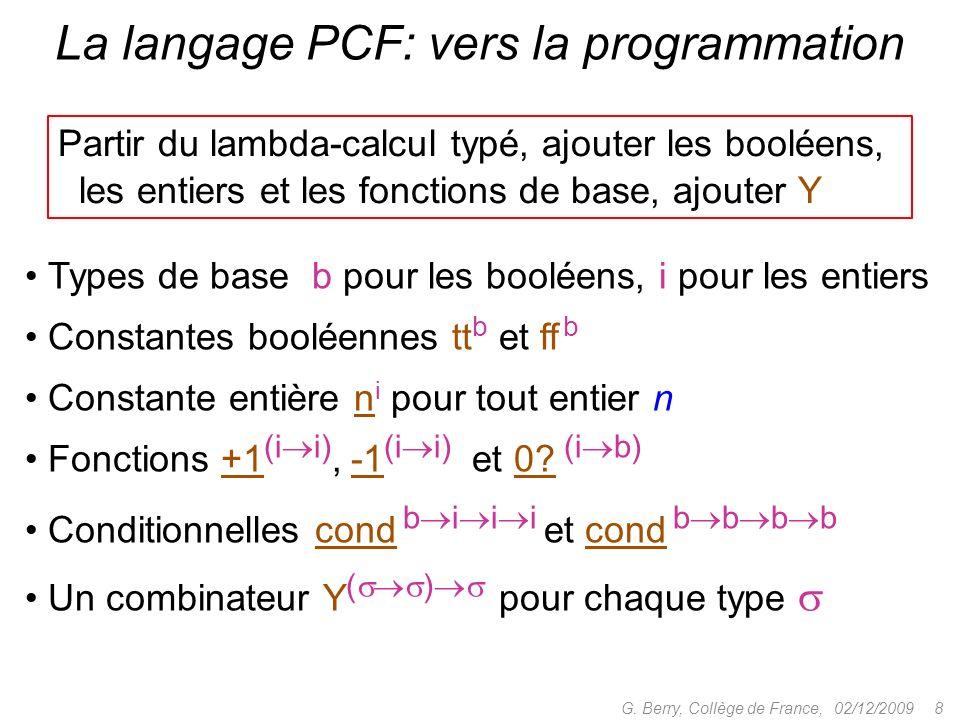 Partir du lambda-calcul typé, ajouter les booléens, les entiers et les fonctions de base, ajouter Y 02/12/2009 8G.