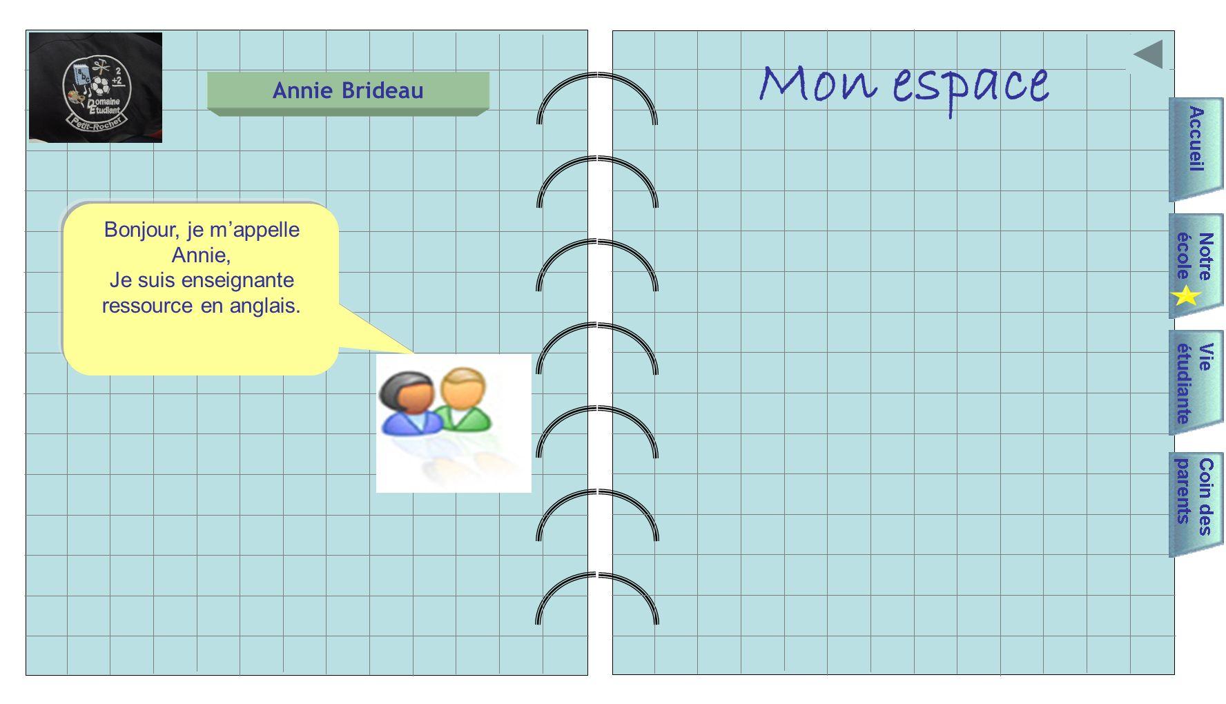 Mon espace Annie Brideau Bonjour, je mappelle Annie, Je suis enseignante ressource en anglais.