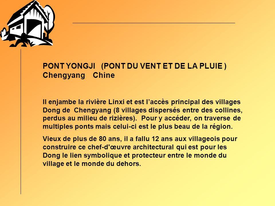 PONT YONGJI (PONT DU VENT ET DE LA PLUIE ) Chengyang Chine Il enjambe la rivière Linxi et est laccès principal des villages Dong de Chengyang (8 villages dispersés entre des collines, perdus au milieu de rizières).