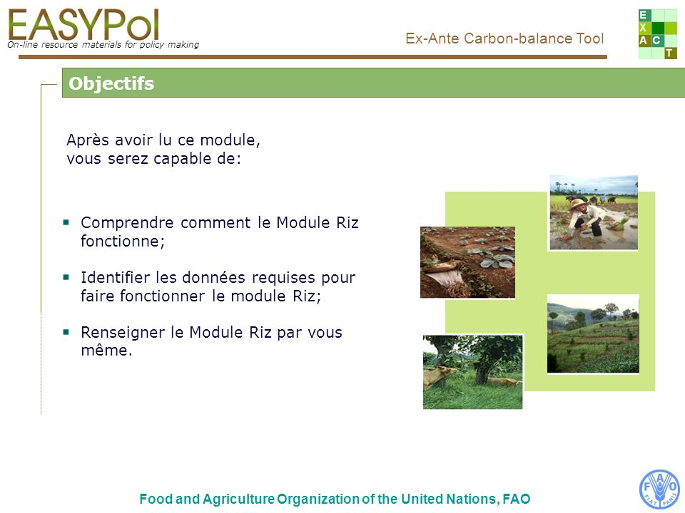 On-line resource materials for policy making Ex-Ante Carbon-balance Tool Food and Agriculture Organization of the United Nations, FAO Vue principale de loutil EX-ACT Cliquer ici pour entrer dans le module riz