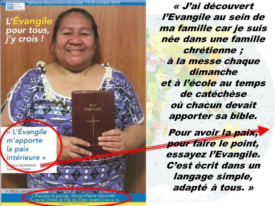 « Jai découvert lEvangile au sein de ma famille car je suis née dans une famille chrétienne ; à la messe chaque dimanche et à lécole au temps de catéc