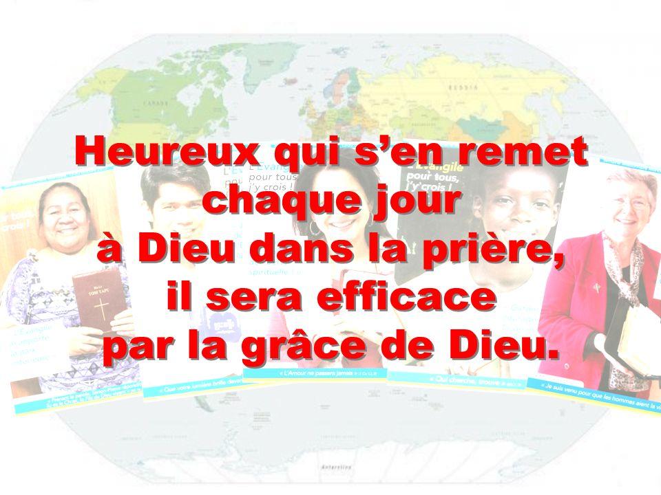 Heureux qui sen remet chaque jour à Dieu dans la prière, il sera efficace par la grâce de Dieu.