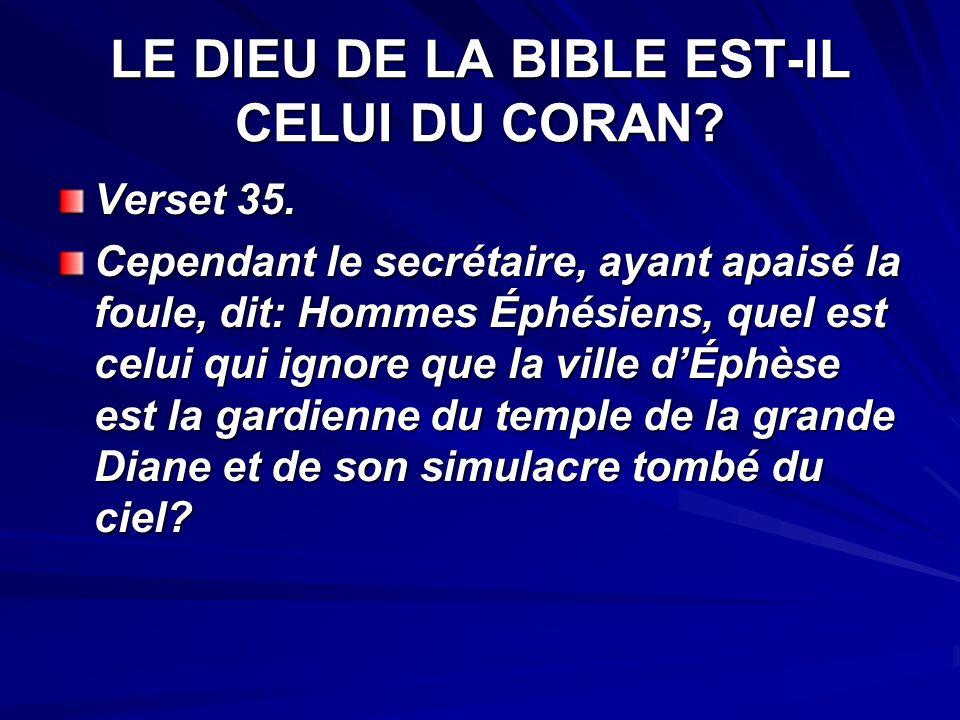 LE DIEU DU CORAN EST-IL CELUI DE LA BIBLE? Verset 34 : mais ils reconnurent quil était juif, tous dune seul voix crièrent pendant près de deux heures