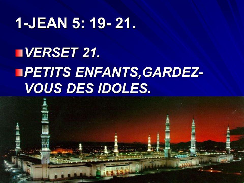 1-JEAN 5 : 19-21 ( suite) VERSET 20: ET NOUS SOMMES DANS LE VERITABLE, EN SON FILS JESUS-CHRIST CEST LUI QUI EST LE DIEU VERITABLE, ET LA VIE ETERNELL