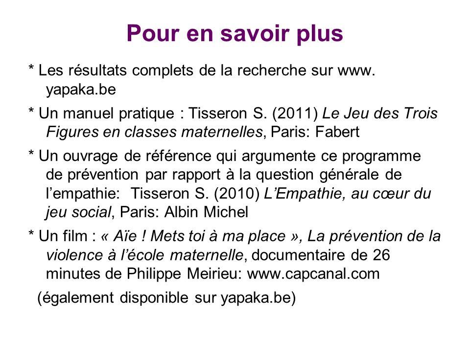 Pour en savoir plus * Les résultats complets de la recherche sur www. yapaka.be * Un manuel pratique : Tisseron S. (2011) Le Jeu des Trois Figures en