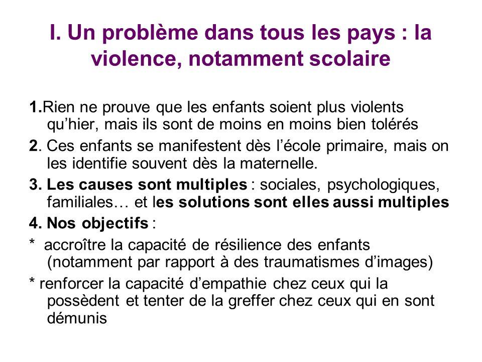 I. Un problème dans tous les pays : la violence, notamment scolaire 1.Rien ne prouve que les enfants soient plus violents quhier, mais ils sont de moi