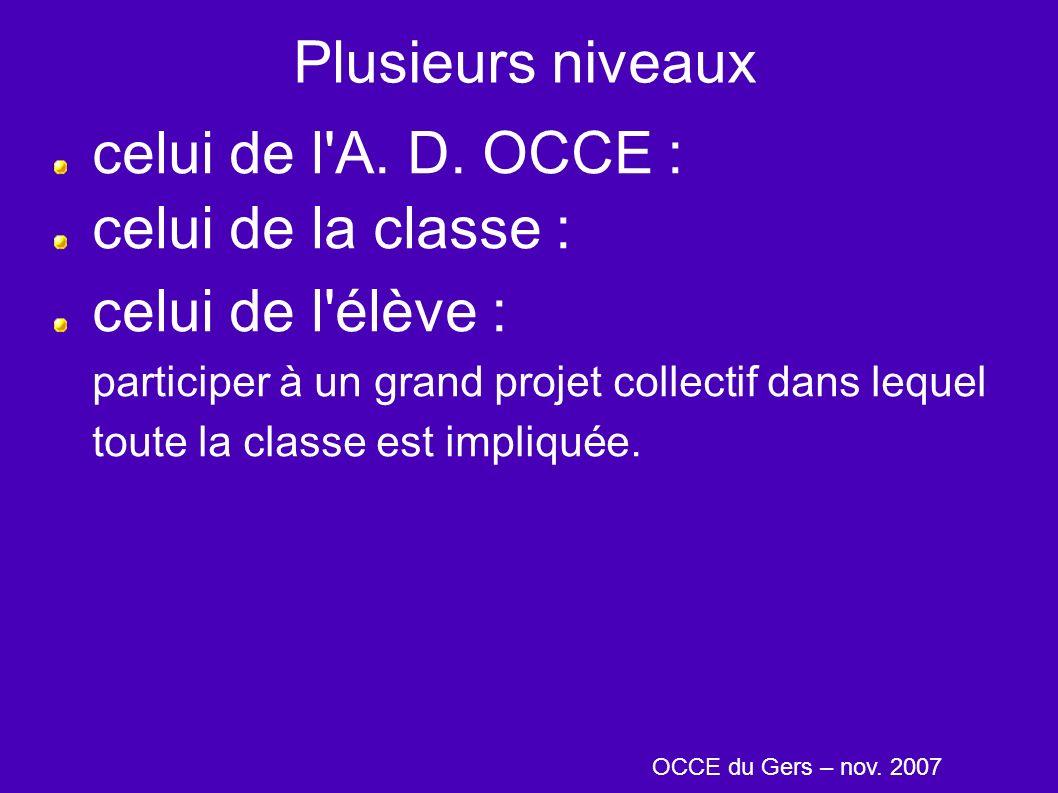 Plusieurs niveaux celui de l'A. D. OCCE : celui de la classe : celui de l'élève : participer à un grand projet collectif dans lequel toute la classe e