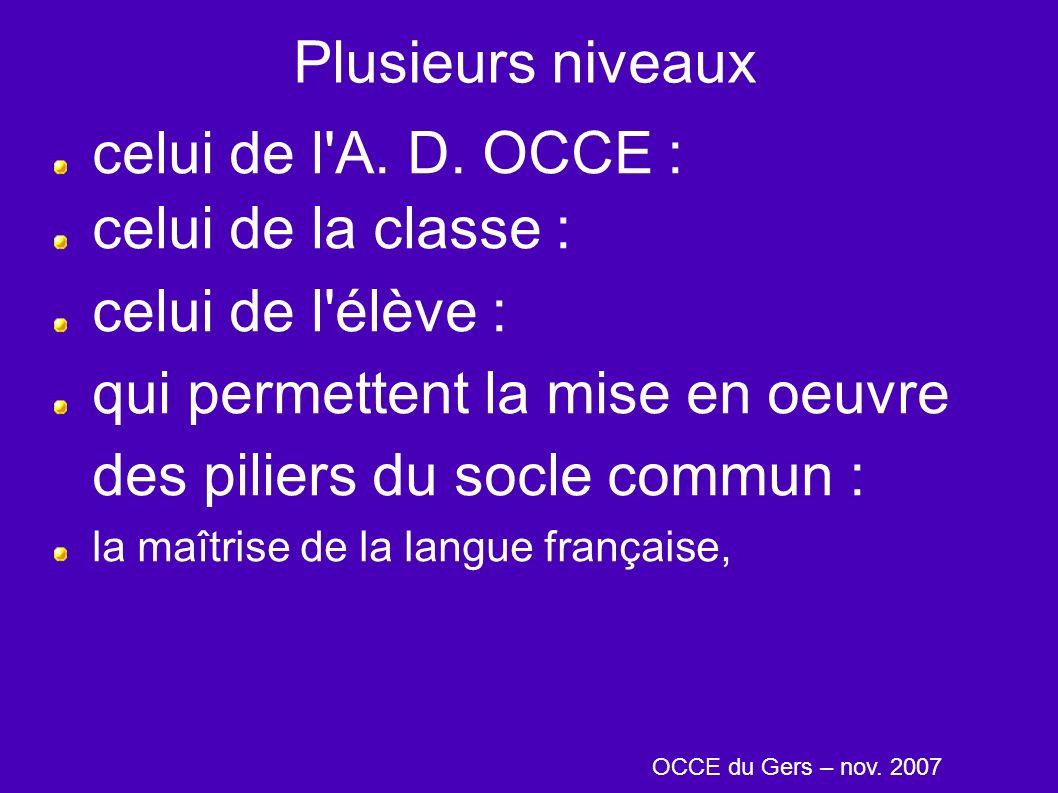 Plusieurs niveaux celui de l'A. D. OCCE : celui de la classe : celui de l'élève : qui permettent la mise en oeuvre des piliers du socle commun : la ma
