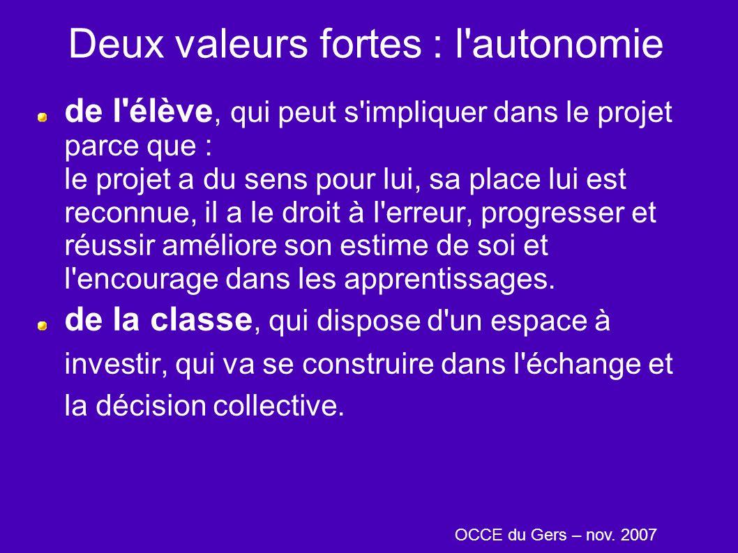Deux valeurs fortes : l'autonomie de l'élève, qui peut s'impliquer dans le projet parce que : le projet a du sens pour lui, sa place lui est reconnue,