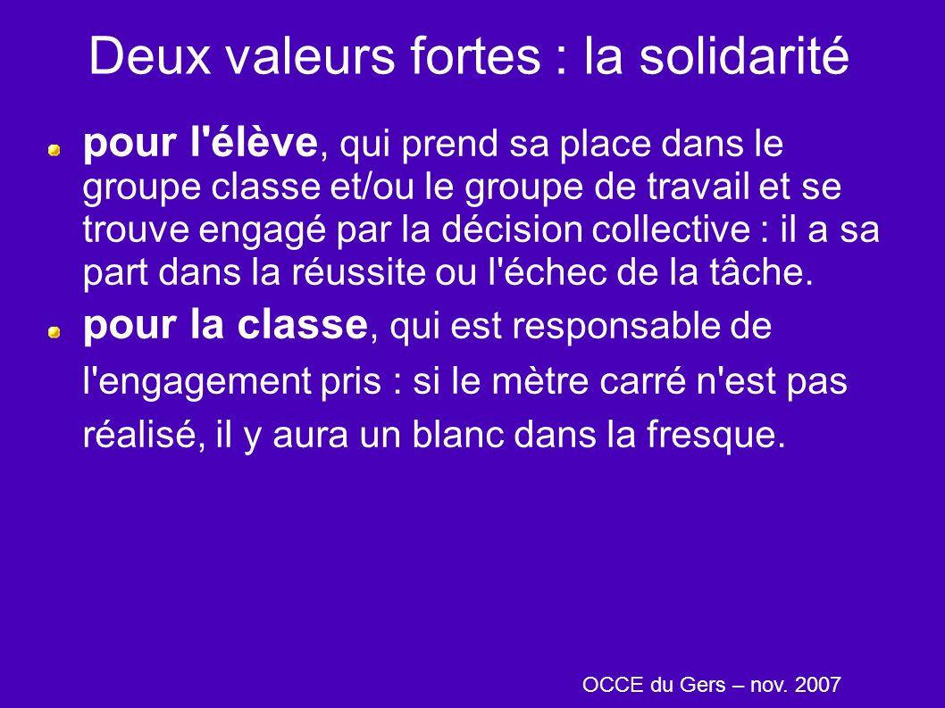 Deux valeurs fortes : la solidarité pour l'élève, qui prend sa place dans le groupe classe et/ou le groupe de travail et se trouve engagé par la décis
