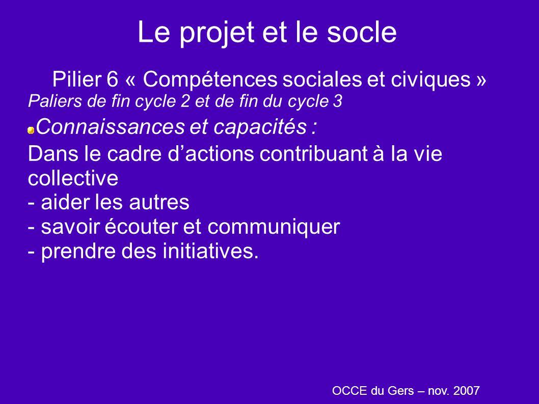 Le projet et le socle Pilier 6 « Compétences sociales et civiques » Paliers de fin cycle 2 et de fin du cycle 3 Connaissances et capacités : Dans le c
