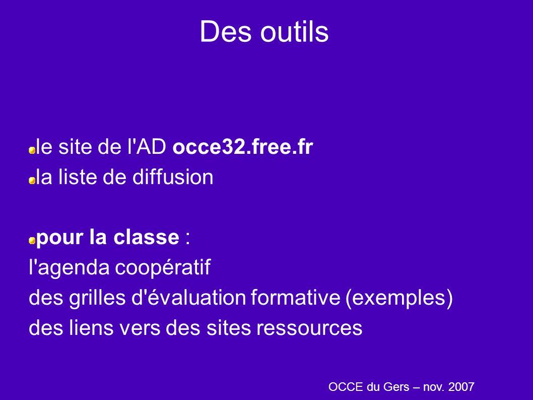 Des outils le site de l AD occe32.free.fr la liste de diffusion pour la classe : l agenda coopératif des grilles d évaluation formative (exemples) des liens vers des sites ressources OCCE du Gers – nov.