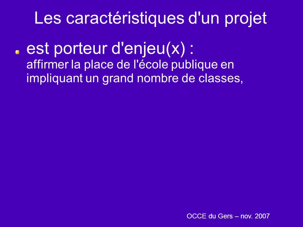 Les caractéristiques d un projet est porteur d enjeu(x) : affirmer la place de l école publique en impliquant un grand nombre de classes, OCCE du Gers – nov.