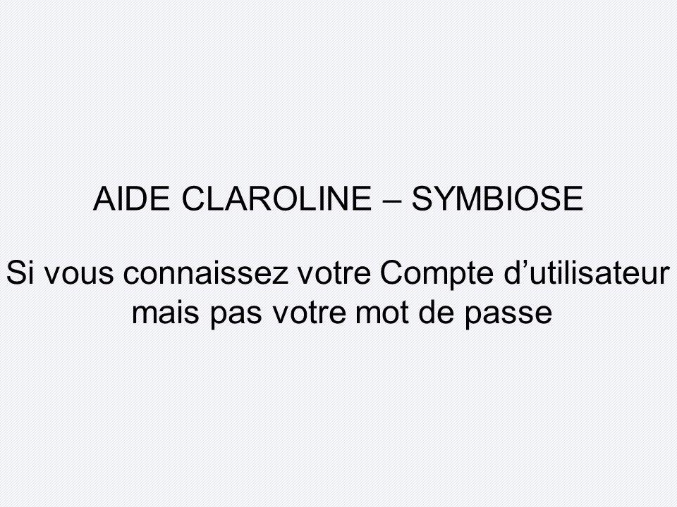 AIDE CLAROLINE – SYMBIOSE Si vous connaissez votre Compte dutilisateur mais pas votre mot de passe