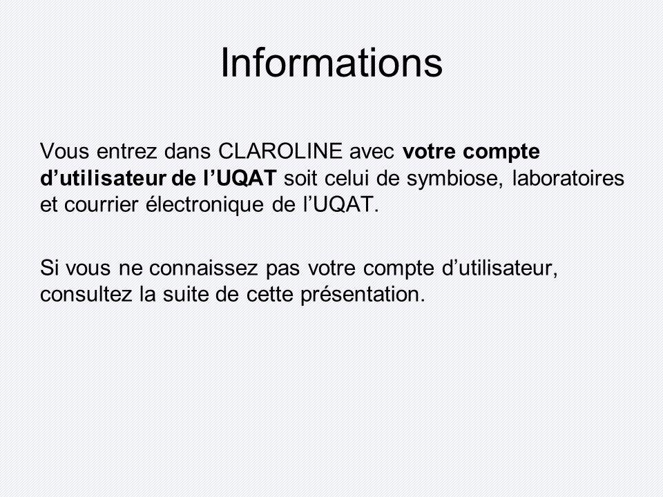 Informations Vous entrez dans CLAROLINE avec votre compte dutilisateur de lUQAT soit celui de symbiose, laboratoires et courrier électronique de lUQAT.