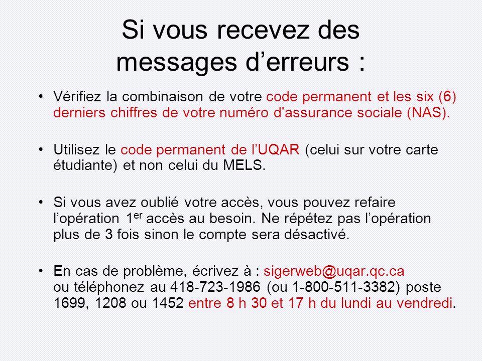 Si vous recevez des messages derreurs : Vérifiez la combinaison de votre code permanent et les six (6) derniers chiffres de votre numéro d assurance sociale (NAS).