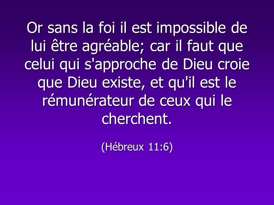 Or sans la foi il est impossible de lui être agréable; car il faut que celui qui s'approche de Dieu croie que Dieu existe, et qu'il est le rémunérateu
