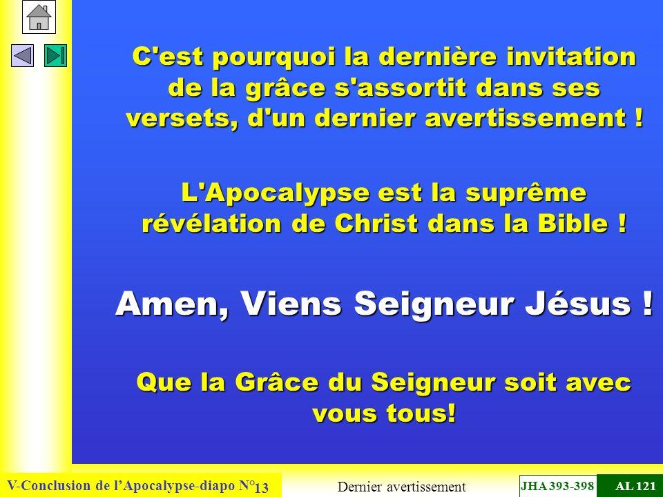 V-Conclusion de lApocalypse-diapo N° 13 C'est pourquoi la dernière invitation de la grâce s'assortit dans ses versets, d'un dernier avertissement ! L'