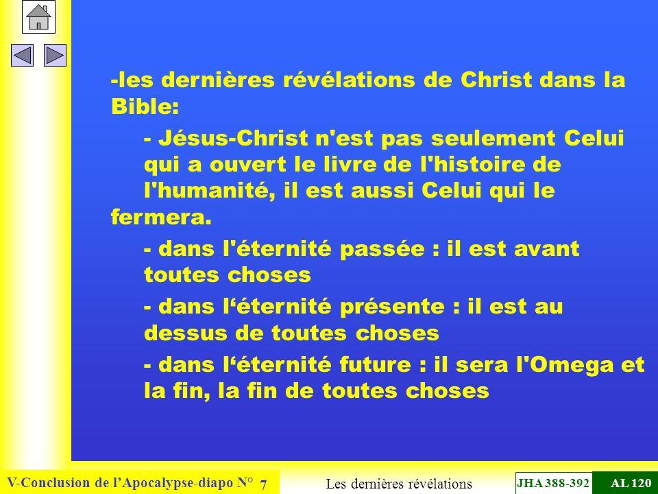 V-Conclusion de lApocalypse-diapo N° 7 -les dernières révélations de Christ dans la Bible: - Jésus-Christ n est pas seulement Celui qui a ouvert le livre de l histoire de l humanité, il est aussi Celui qui le fermera.