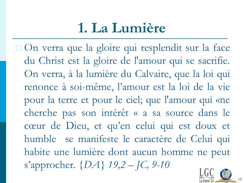 1. La Lumière On verra que la gloire qui resplendit sur la face du Christ est la gloire de l'amour qui se sacrifie. On verra, à la lumière du Calvaire