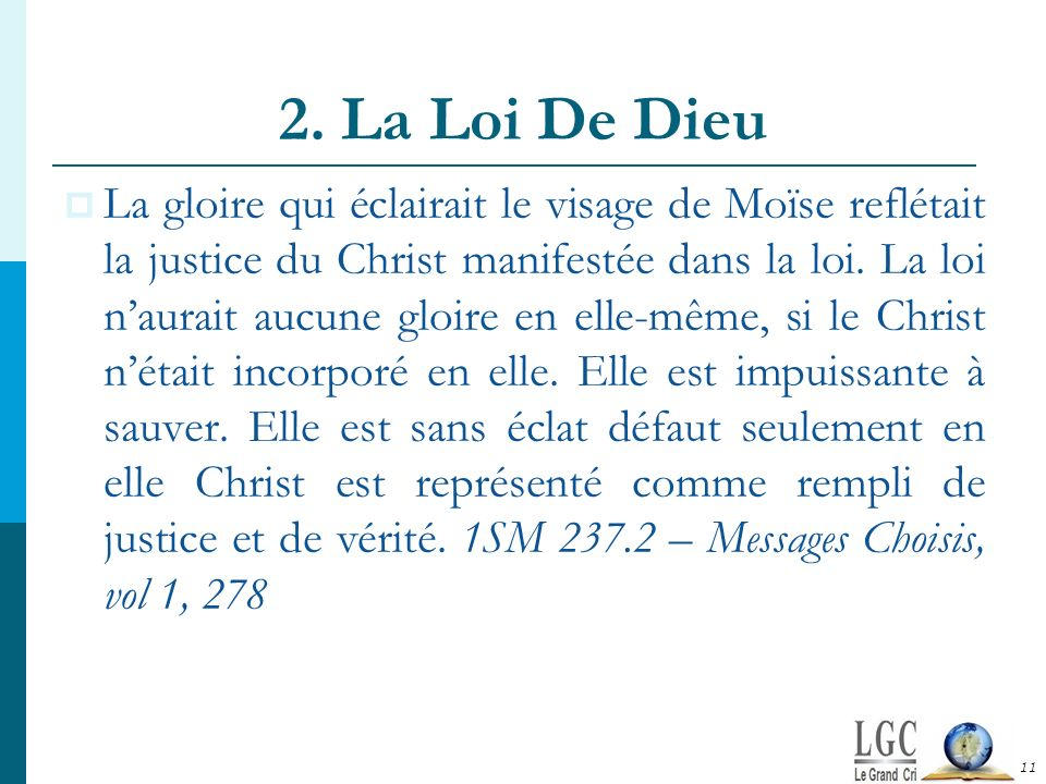 2. La Loi De Dieu La gloire qui éclairait le visage de Moïse reflétait la justice du Christ manifestée dans la loi. La loi naurait aucune gloire en el