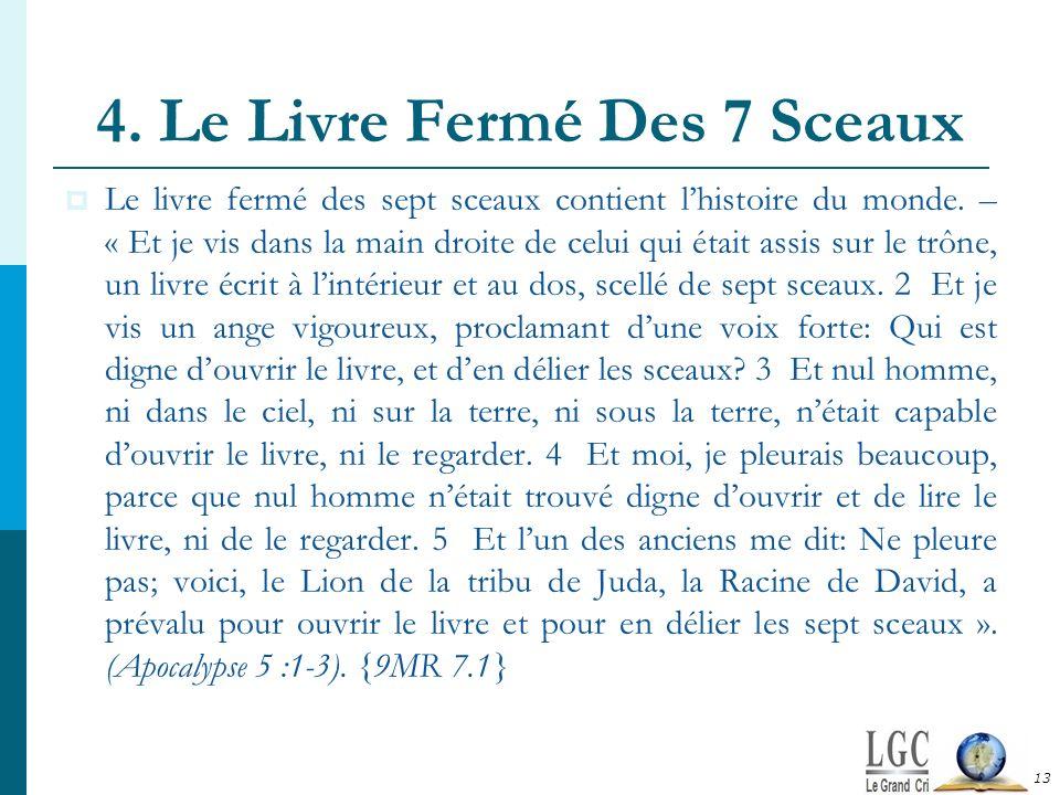 4. Le Livre Fermé Des 7 Sceaux Le livre fermé des sept sceaux contient lhistoire du monde. – « Et je vis dans la main droite de celui qui était assis