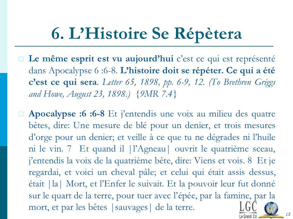6. LHistoire Se Répètera 15 Le même esprit est vu aujourdhui cest ce qui est représenté dans Apocalypse 6 :6-8. Lhistoire doit se répéter. Ce qui a ét