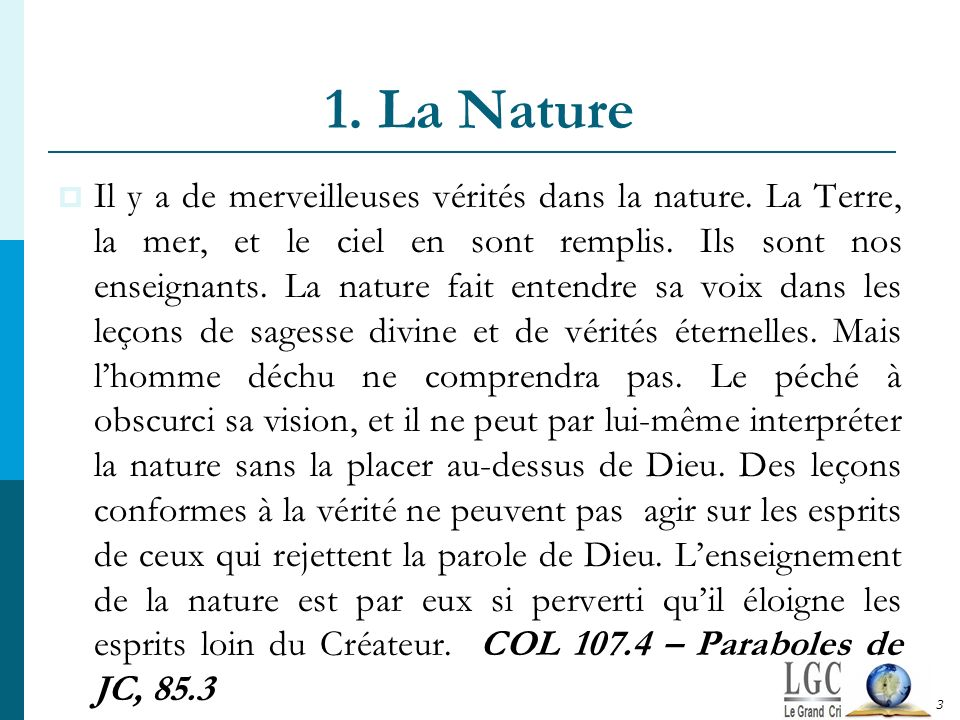 1. La Nature Il y a de merveilleuses vérités dans la nature. La Terre, la mer, et le ciel en sont remplis. Ils sont nos enseignants. La nature fait en