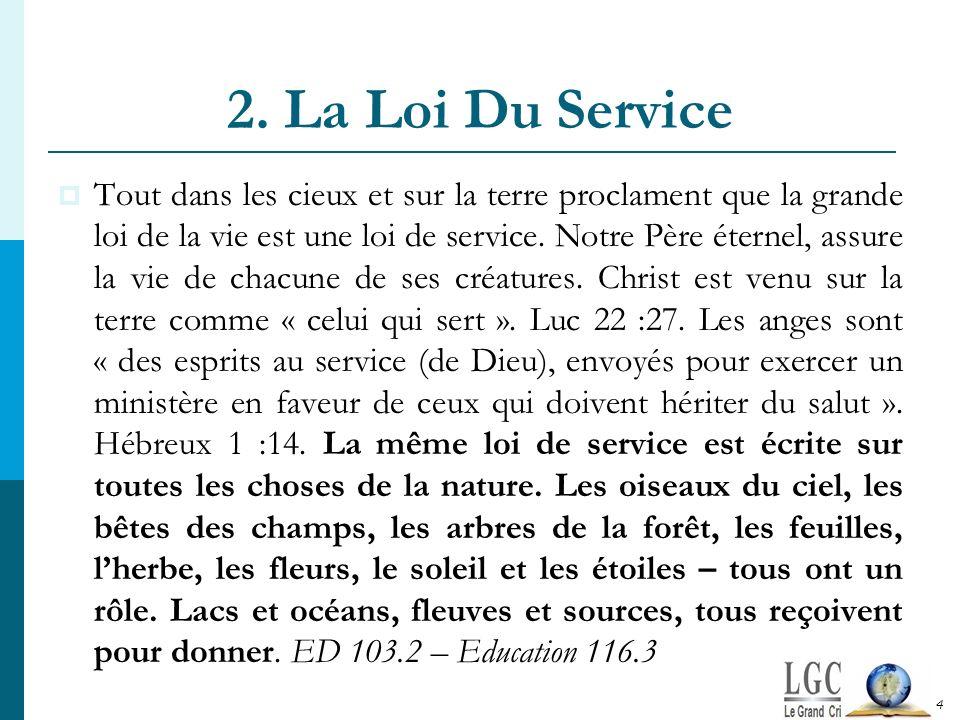 2. La Loi Du Service Tout dans les cieux et sur la terre proclament que la grande loi de la vie est une loi de service. Notre Père éternel, assure la