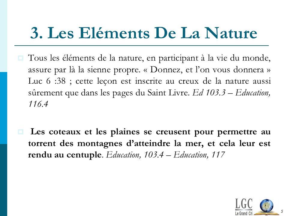 3. Les Eléments De La Nature Tous les éléments de la nature, en participant à la vie du monde, assure par là la sienne propre. « Donnez, et lon vous d