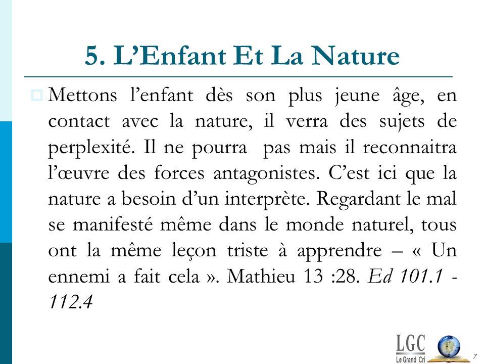 5. LEnfant Et La Nature Mettons lenfant dès son plus jeune âge, en contact avec la nature, il verra des sujets de perplexité. Il ne pourra pas mais il