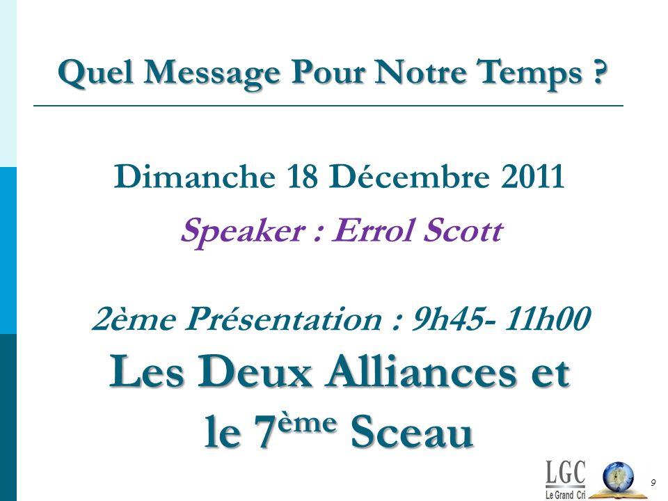 Les Deux Alliances et le 7 ème Sceau 2ème Présentation : 9h45- 11h00 Les Deux Alliances et le 7 ème Sceau Dimanche 18 Décembre 2011 Speaker : Errol Sc
