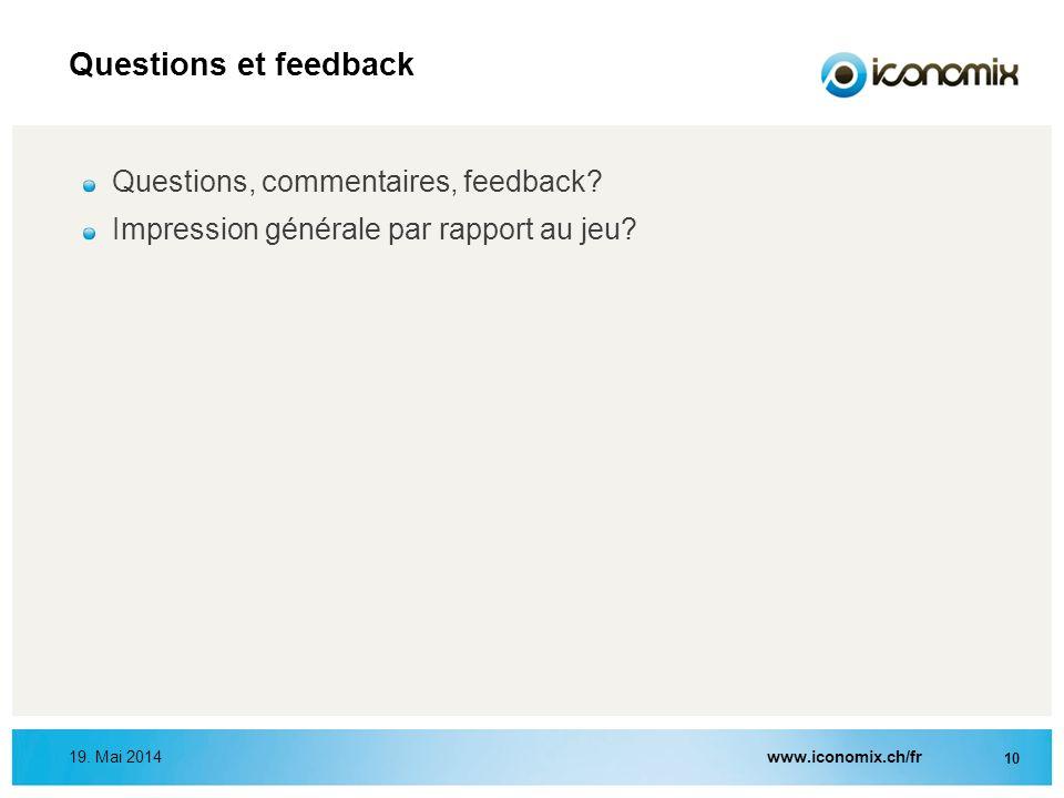 www.iconomix.ch/fr 10 19. Mai 2014 Questions et feedback Questions, commentaires, feedback? Impression générale par rapport au jeu?