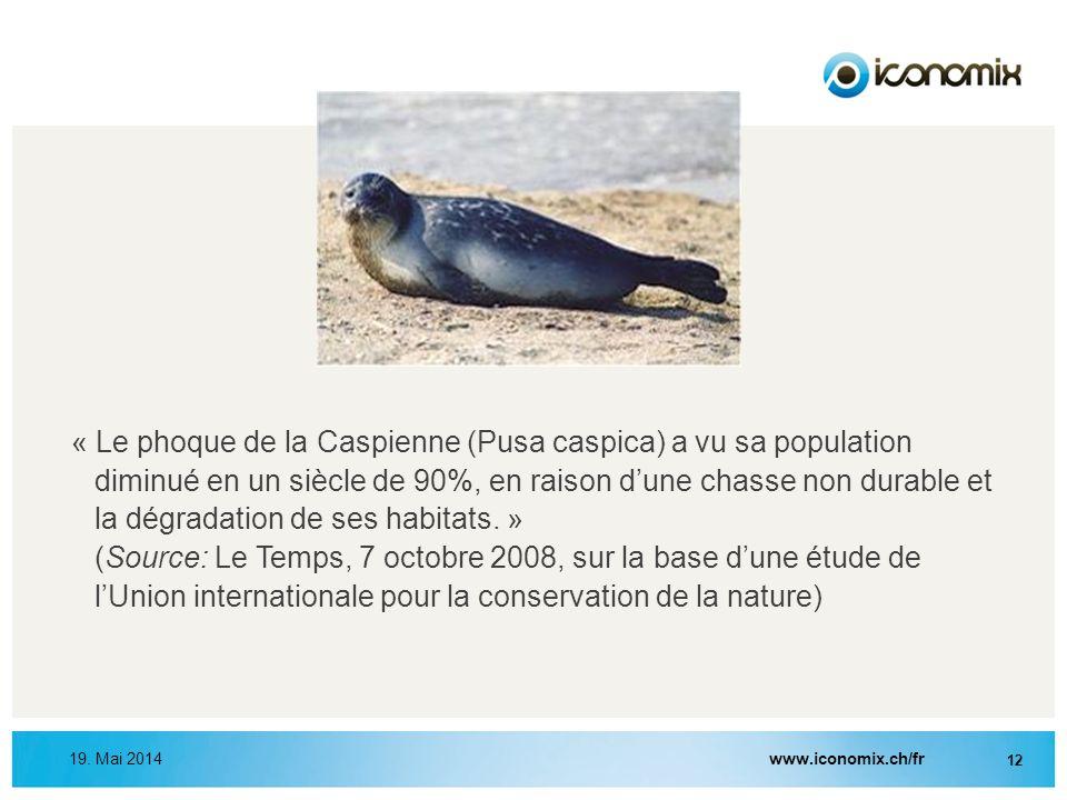 www.iconomix.ch/fr 12 19. Mai 2014 « Le phoque de la Caspienne (Pusa caspica) a vu sa population diminué en un siècle de 90%, en raison dune chasse no