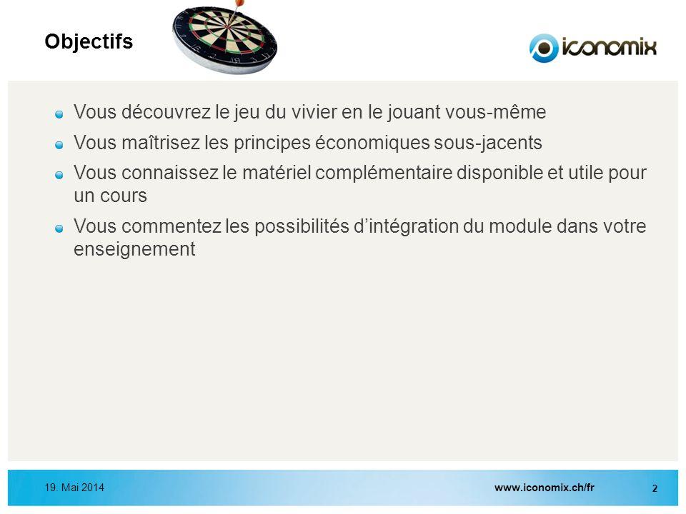 19. Mai 2014www.iconomix.ch/fr 2 Objectifs Vous découvrez le jeu du vivier en le jouant vous-même Vous maîtrisez les principes économiques sous-jacent