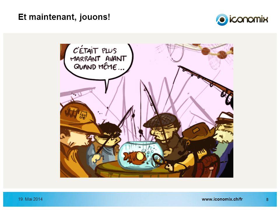 www.iconomix.ch/fr 8 19. Mai 2014 Et maintenant, jouons!